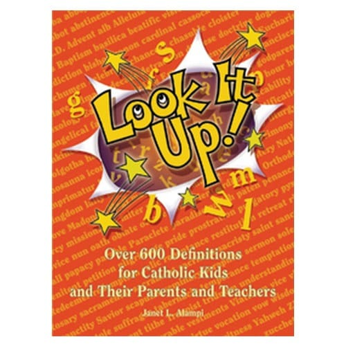 Look It Up! - Over 600 Definitions for Catholic Kids and Their...