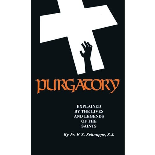 Purgatory Explained by Fr. F. X. Schouppe S.J.