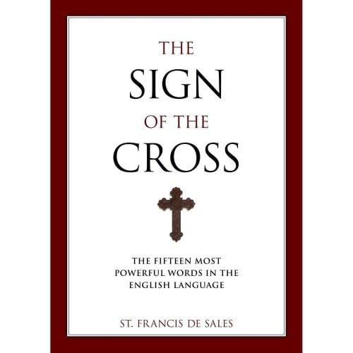 The Sign of the Cross: The Fifteen Most Powerful Words in the...