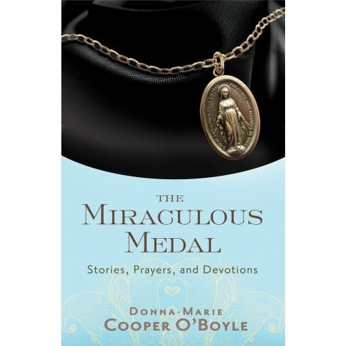 The Miraculous Medal: Stories, Prayers, and Devotions by Donna Marie Cooper-O'Boyle