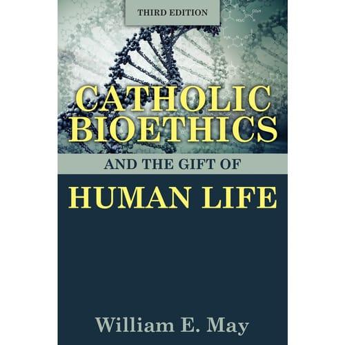 Catholic Bioethics and the Gift of Human Life: Third Edition
