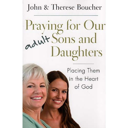 Praying for Our Adult Sons and Daughters: Placing Them in the Heart...