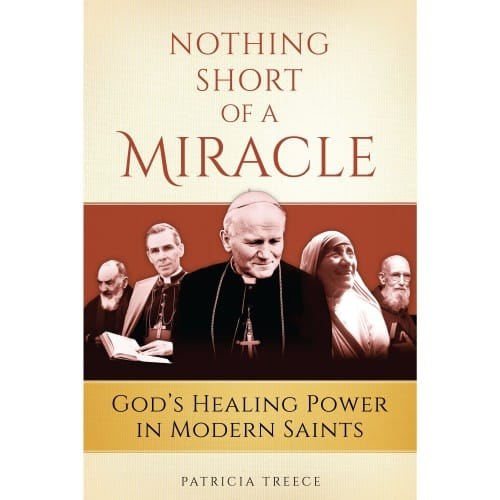 Nothing Short of A Miracle: God's Healing Power in Modern Saints by...