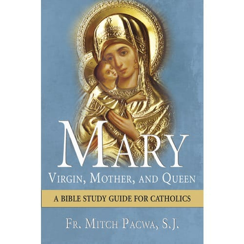 Mary: Virgin, Mother, and Queen (A Bible Study Guide for Catholics) by...