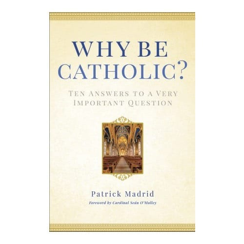 Why Be Catholic? Ten Answers to a Very Important Question