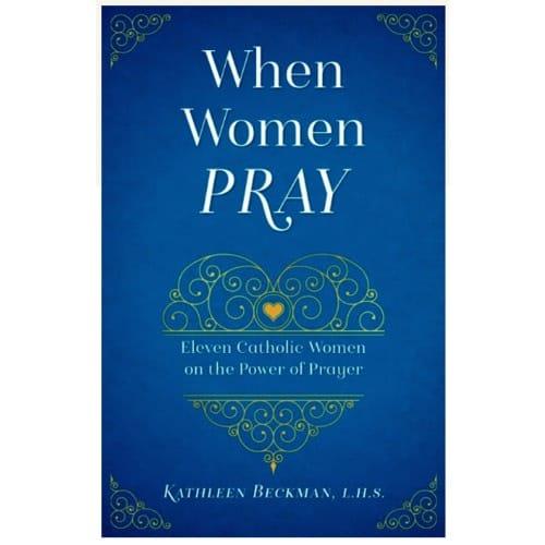 When Women Pray: 11 Catholic Women on the Power of Prayer