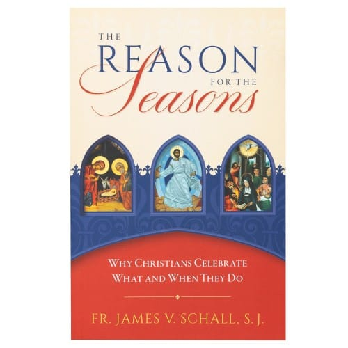 The Reason for the Seasons: Why Christians Celebrate What and When They...