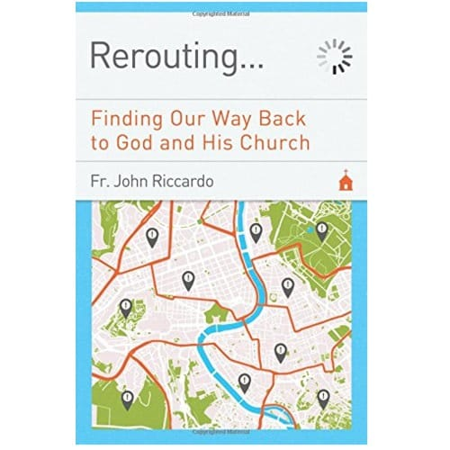 Rerouting: Finding Our Way Back to God and His Church