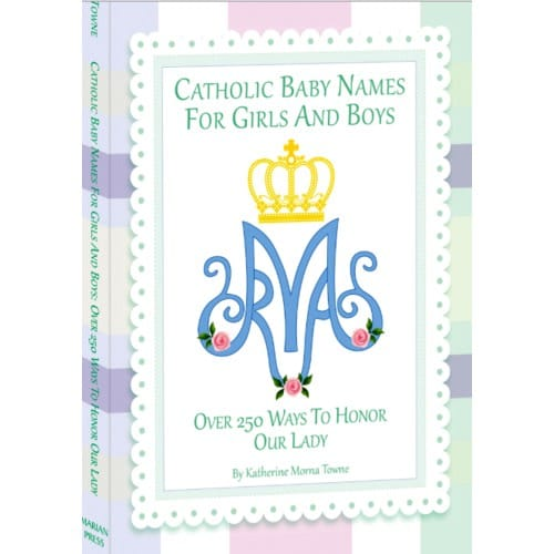 Catholic Baby Names for Girls and Boys –Over 250 Ways to Honor...