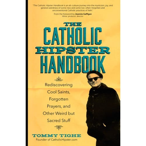 The Catholic Hipster Handbook: Rediscovering Cool Saints, Forgotten Prayers, and Other Weird...