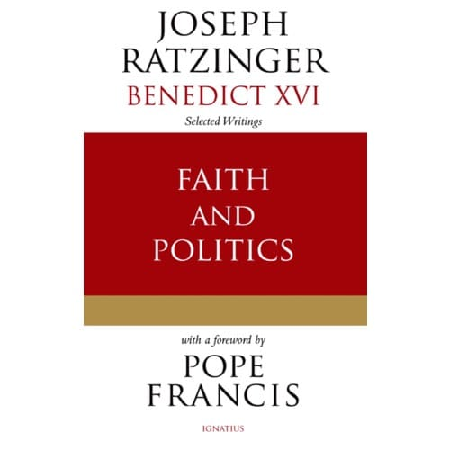 Faith and Politics: Selected Writings of Joseph Ratzinger (Benedict XVI) by Cardinal...