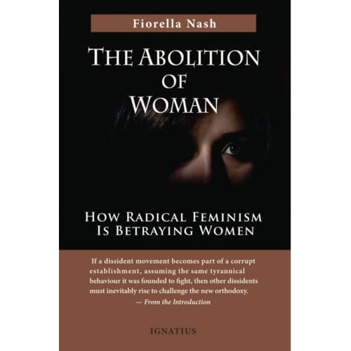 The Abolition of Woman-How Radical Feminism Is Betraying Women