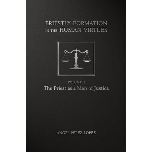 Priestly Formation in the Human Virtues: Volume 1 - The Priest as...