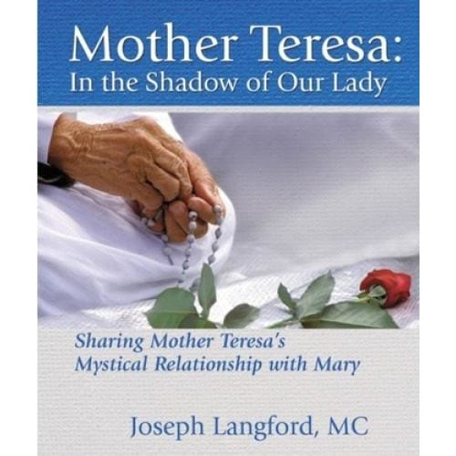 Mother Teresa: In the Shadow of Our Lady by Joseph Langford, MC