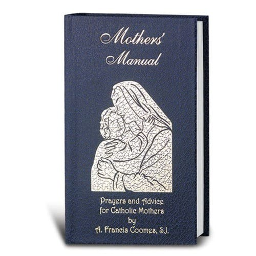 Mothers' Manual: Prayers and Advice for Catholic Mothers by Fr. A. Francis...
