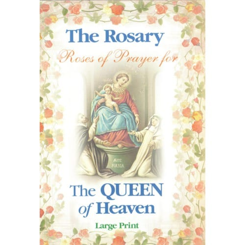 The Rosary: Roses of Prayer for the Queen of Heaven