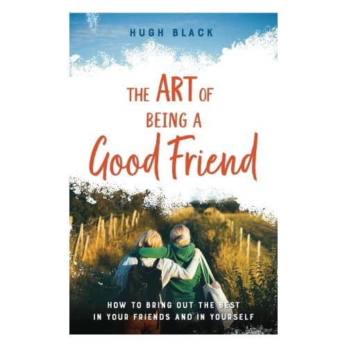 The Art of Being a Good Friend: How To Bring Out the...