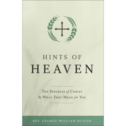 Hints of Heaven: The Parables of Christ & What They Mean For...