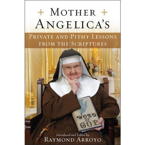 Mother Angelica's Private and Pithy Lessons from the Scriptures by Edited by...