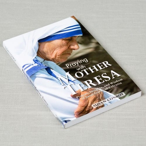 Praying with Mother Teresa: Prayers, Insights, and Wisdom of Saint Teresa of...