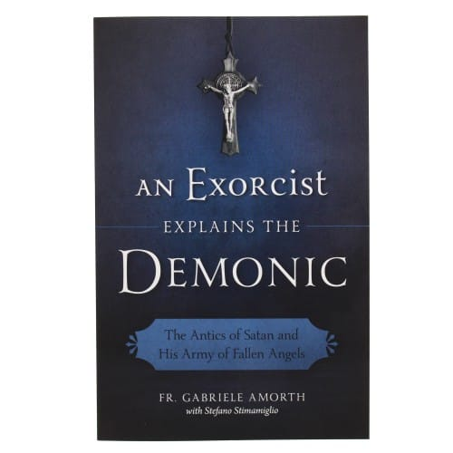 An Exorcist Explains the Demonic: The Antics of Satan and His Army...