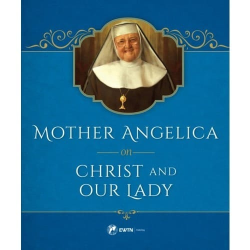 Mother Angelica On Christ and Our Lady