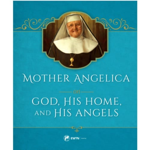 Mother Angelica on God- His Home and His Angels by Mother Angelica