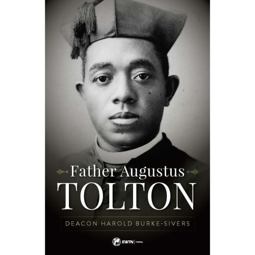 Father Augustus Tolton: The Slave Who Became the First African-American Priest by Deacon Harold Burke-Sivers