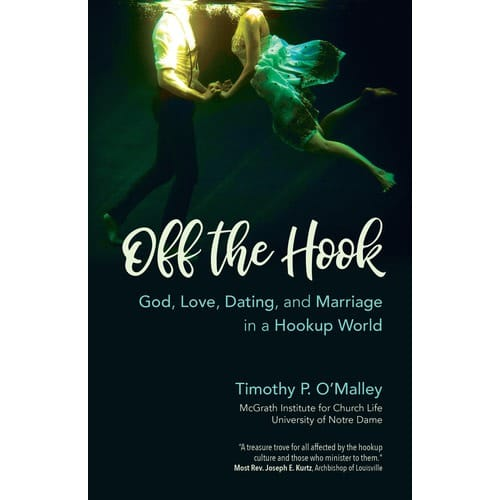 Off the Hook - God, Love, Dating, and Marriage in a Hookup...