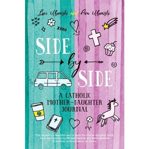 Side by Side - A Catholic Mother-Daughter Journal by Lori and Ava...