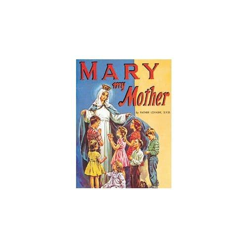 Mary, My Mother by Rev. L. Lovasik, S.V.D and Rev. J. Winkler,...