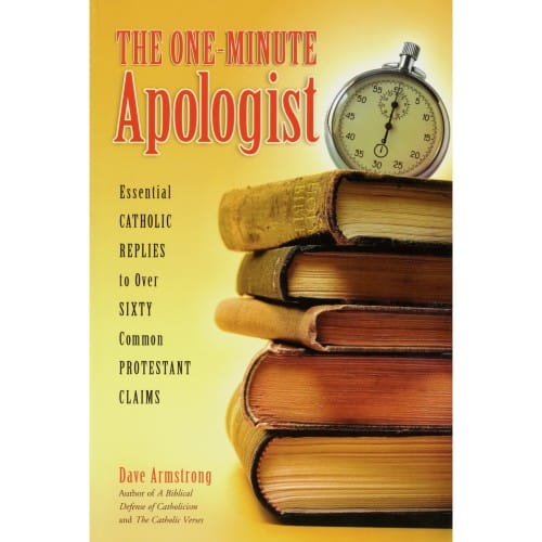 The One Minute Apologist - Essential Catholic Replies to Over Sixty Protestant...