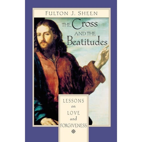 The Cross and the Beatitudes: Lessons on Love and Forgiveness