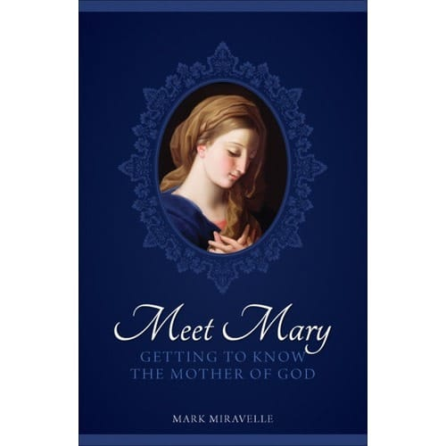 Meet Mary: Getting to Know the Mother of God by Mark Miravalle