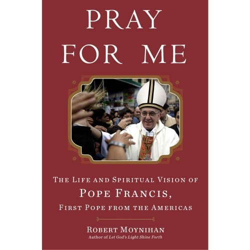 Pray for Me: The Life and Spiritual Vision of Pope Francis, First...