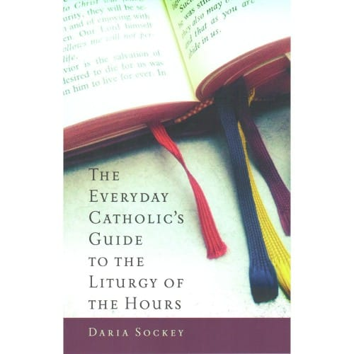 The Everyday Catholic's Guide to the Liturgy of the Hours
