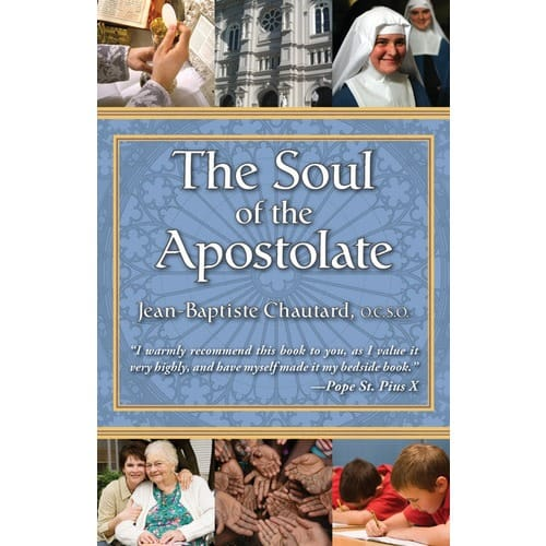 The Soul of the Apostolate by Dom Jean-Baptist Chautard, O.C.S.O