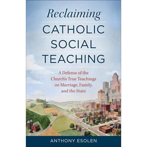 Reclaiming Catholic Social Teaching: A Defense of the Church's True Teachings on...