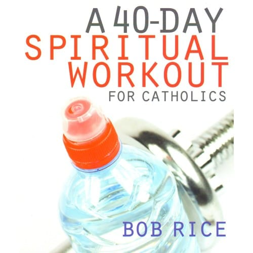 A 40-Day Spiritual Workout For Cathoics