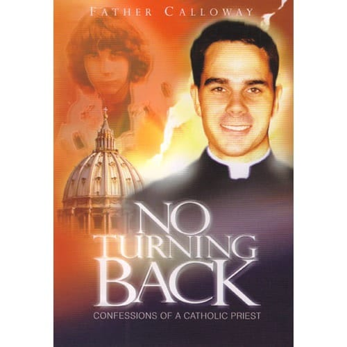 No Turning Back: Confessions of a Catholic Priest by Fr. Donald Calloway
