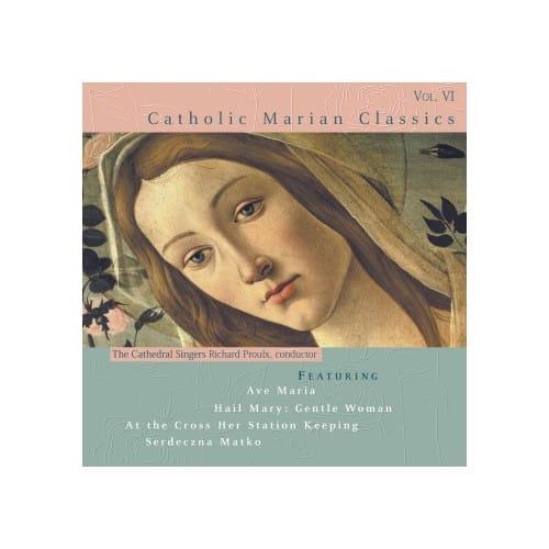 Catholic Classics CD - Volume 6 - Catholic Marian Classics