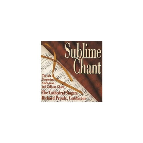 Sublime Chant - The Art of Gregorian, Abrosian and Gallican Chant