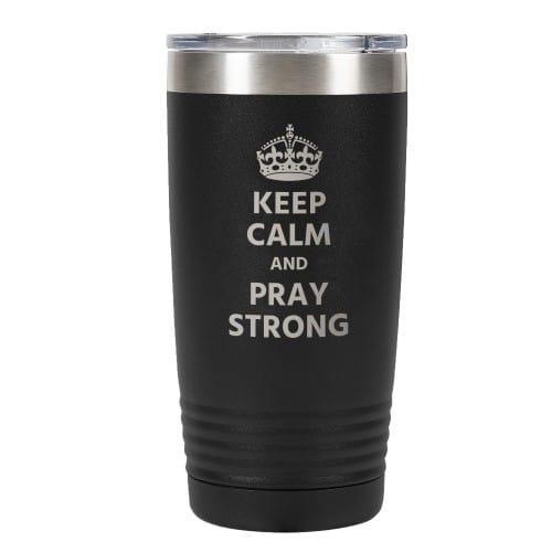 Keep Calm and Praystrong Tumbler