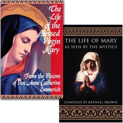 The Life of the Blessed Virgin Mary & The Life of Mary As Seen By the Mystics (2 Book Set)