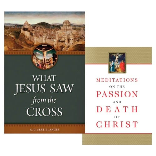 What Jesus Saw From The Cross & Meditations on the Passion and...