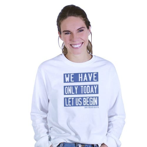 We Only Have Today Mother Teresa Long Sleeve T-Shirt
