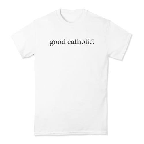 Good Catholic White T-Shirt