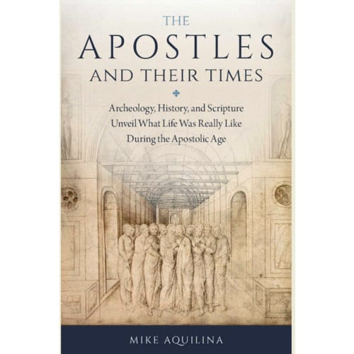 The Apostles and Their Times: What Life Was Really During the Apostolic Age