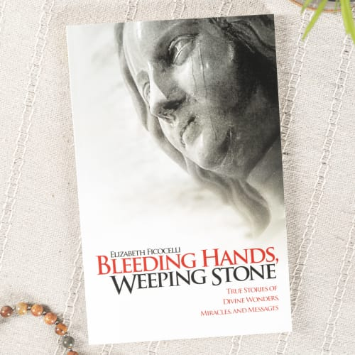 Bleeding Hands, Weeping Stone: True Stories of Divine Wonders, Miracles and Messages