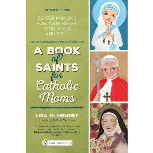 A Book of Saints for Catholic Moms: 52 Companions for Your Heart, Mind, Body, and Soul